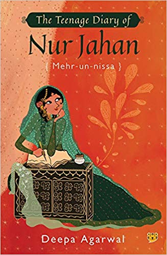 The Teenage Diary of Nur Jahan by Deepa Agarwal- a delightful slice of historical fiction