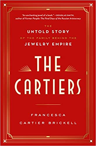 The Cartiers – the untold story of the family behind the jewellery empire by Francesca Cartier Brickell