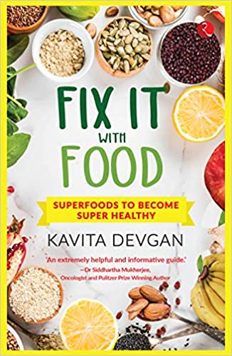 Fix it with Food- Superfoods to become Super Healthy by Kavita Devgan