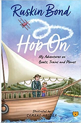 Hop On- My Adventures on Boats, Trains and Planes by Ruskin Bond seems more endearing in the current times when travelling has just started once again, after what seemed like a deep slumber