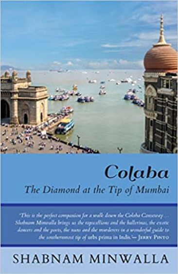 Colaba- The Diamond at the tip of Mumbai by Shabnam Minwalla…The history of Colaba…and the present.