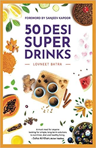 Drink your way to health with 50 Desi super drinks by Lovneet Batra