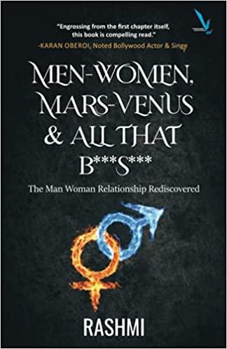 Men-Women, Mars-Venus & All that B***S*** by Rashmi- The Man Woman Relationship Rediscovered